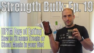 How to fit some Treats or Cheat Meals in your Diet | IIFYM Day of Eating | Strength Bulk Ep. 19