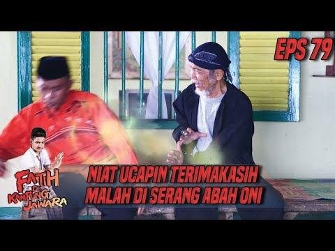 Mau Ngucapin Terimakasih, Agi Malah di Serang Abah Oni - Fatih di Kampung Jawara Eps 79
