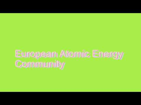 How to Pronounce European Atomic Energy Community