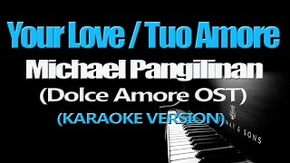 YOUR LOVE/TUO AMORE - Michael Pangilinan (KARAOKE VERSION) (Dolce Amore OST)