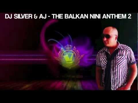 DJ SILVER & AJ - THE BALKAN NINI ANTHEM 2 [2O12]