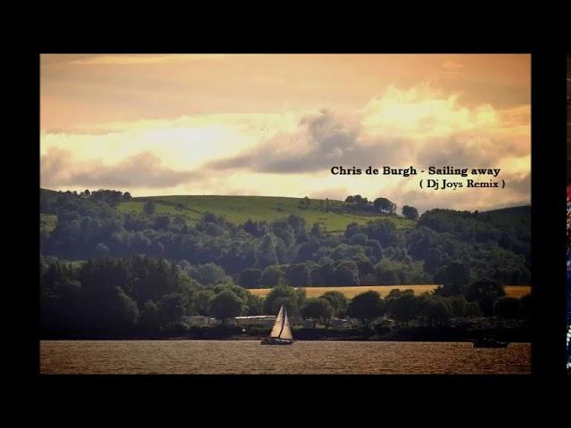 Chris de Burgh - Sailing away ( Dj Joys Remix )