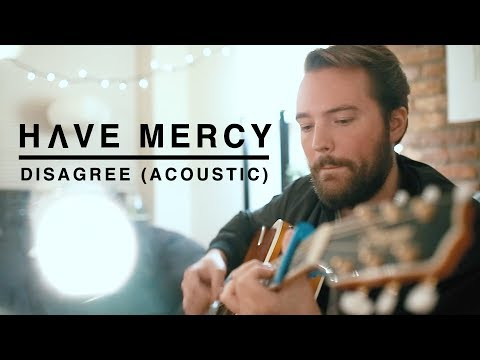 Have Mercy - Disagree (Acoustic Video)