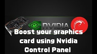 Boost your graphics card using Nvidia Control Panel (2019
