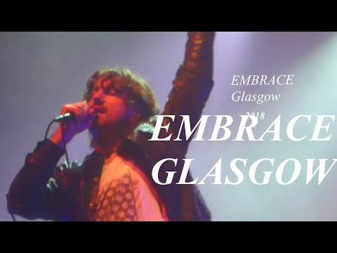 EMBRACE  --[ Come Back To What You Know ]-- Glasgow - 2018 -- Embrace