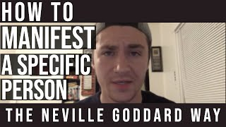 How To Manifest A Specific Person The Neville Goddard Way