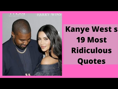 Kanye West's 19 Most Ridiculous Quotes