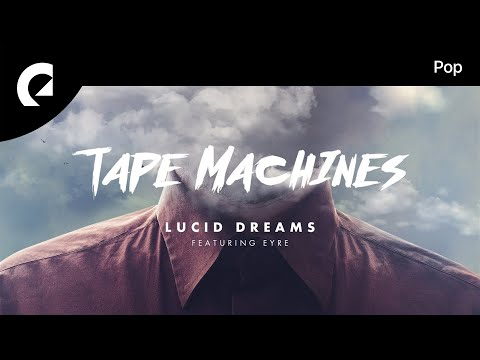 Tape Machines feat. Eyre - Lucid Dreams