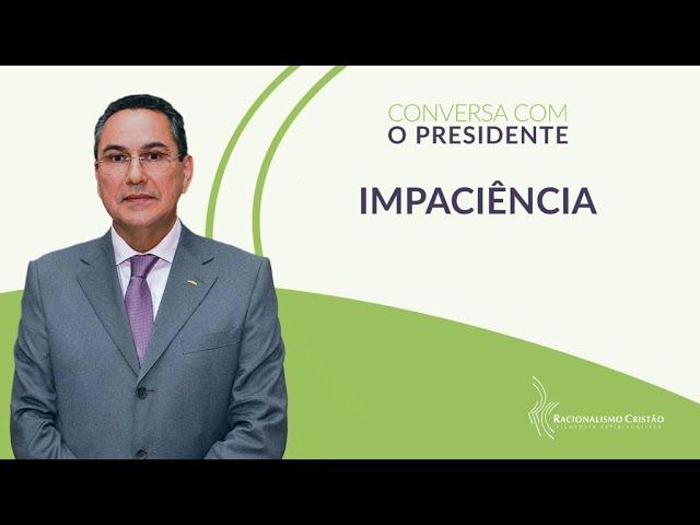 Impaciência - Conversa com o Presidente