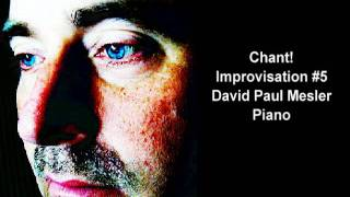 Chant! Session, Improvisation #5 -- David Paul Mesler, Solo Piano