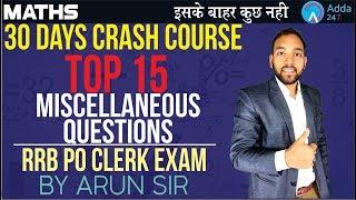 RRB PO/CLERK | TOP 15 MISCELLANEOUS QUESTIONS | MATHS | ARUN SIR