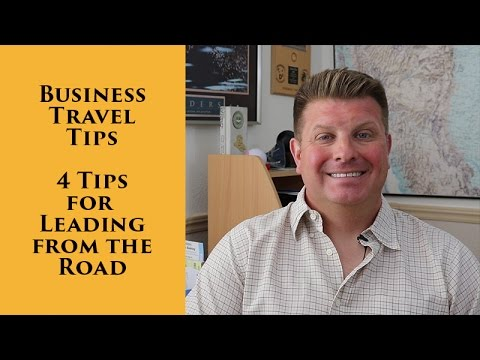 Business Travel Tips - 4 Tips for Leading from the Road