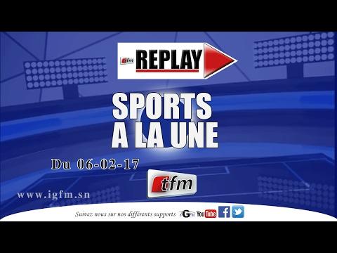 REPLAY - Sports A la Une - Pr : Mame Fatou Ndoye - 06 Fevrier 2017