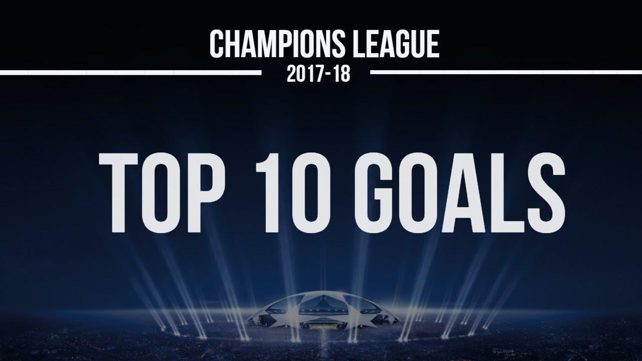 Download TOP 10 GOALS OF CHAMPIONS LEAGUE 2017/18