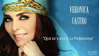 Veronica Castro - Que Se Vaya a La Parranda (Video, Audio HQ)