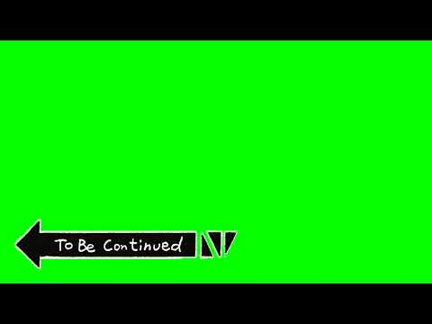 Футаж To Be Continued !!! Футаж на зелёном !!!