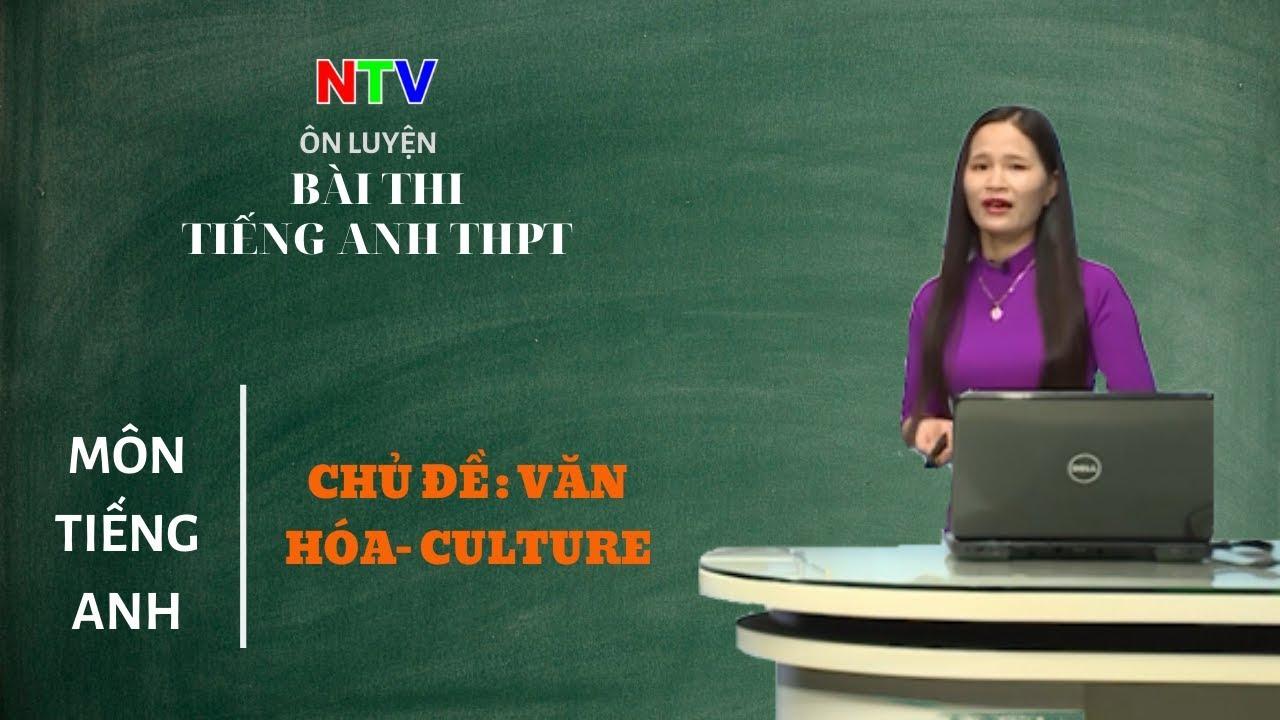 HƯỚNG DẪN ÔN LUYỆN BÀI THI TIẾNG ANH THPT | Chủ đề: Văn hóa- Culture
