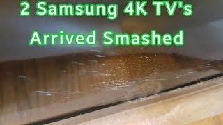 Two Samsung 4k TVs Arrived Smashed