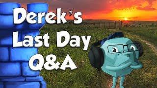 Derek's Last Day Q&A