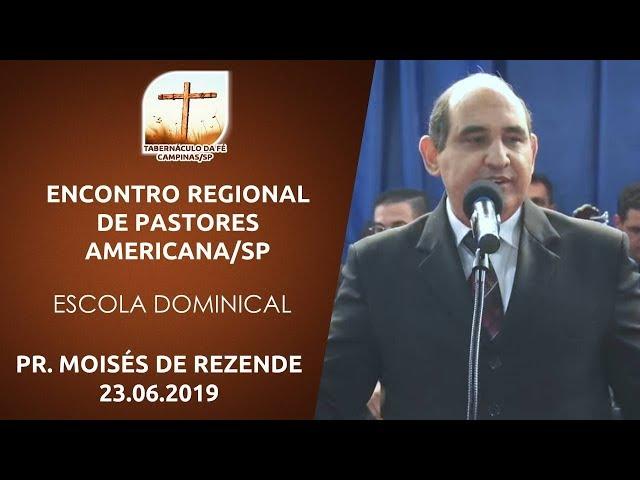 23.06.2019 | Encontro Regional | Escola Dominical - Pr. Moisés de Rezende | Americana/SP