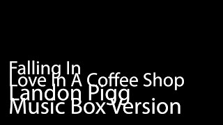Falling In Love In A Coffee Shop (Music Box Version) - Landon Pigg