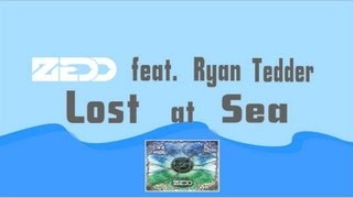 Repeat youtube video Zedd Feat. Ryan Tedder - Lost At Sea (Original Mix) (Lyric Video)