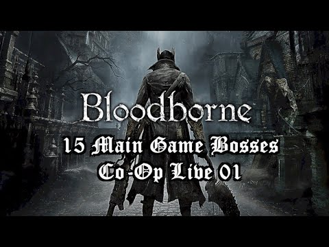 Bloodborne - 15 Main Game Bosses (Live) 01