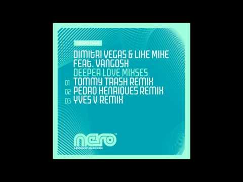 Dimitri Vegas & Like Mike featuring Vangosh - Deeper Love (Yves V Remix)
