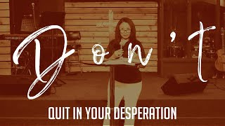 Don't Quit In Your Desperation