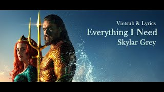 [vietsub + Lyrics} | Everything I Need Skylar Grey (aquaman Soundtrack)