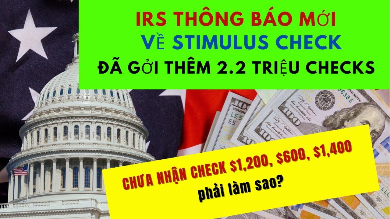 MỚI IRS đã gởi thêm 2.2 TRIỆU STIMULUS CHECKS I Chưa Nhận $1200 $600 $1400 Phải làm sao?