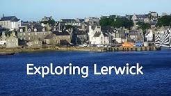 EXPLORING LERWICK - SHETLAND
