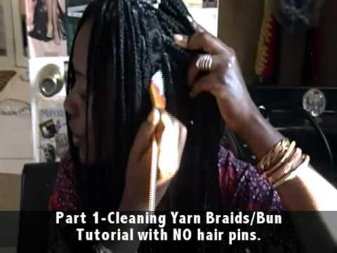Part 1- Cleaning Yarn Braids/Bun Tutorial