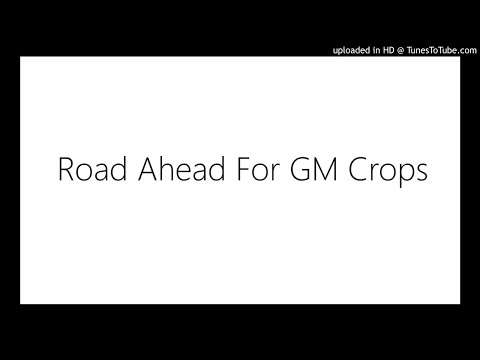 Road Ahead For GM Crops