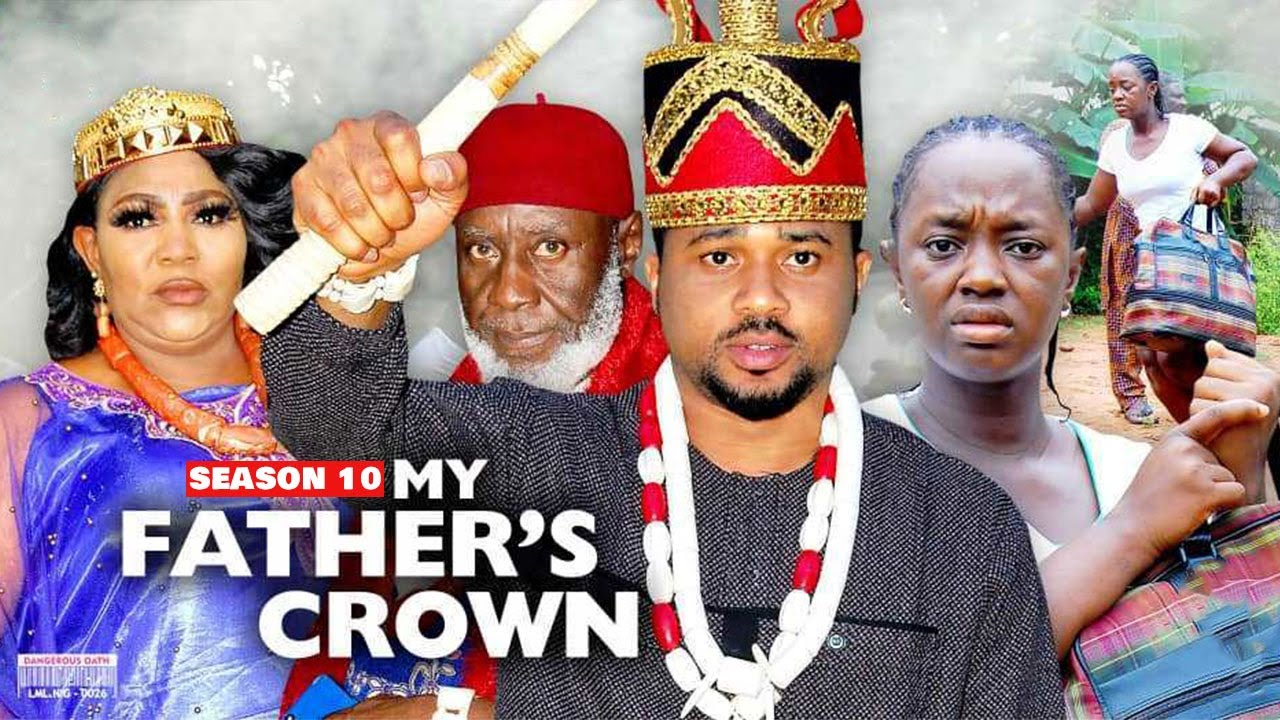 Download MY FATHER'S CROWN (SEASON 10) {NEW TRENDING MOVIE} - 2021 LATEST NIGERIAN NOLLYWOOD MOVIES