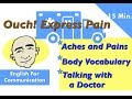 Ouch! Express Pain - (Our Body) Aches And Pains, Talking With A Doctor English Lessons