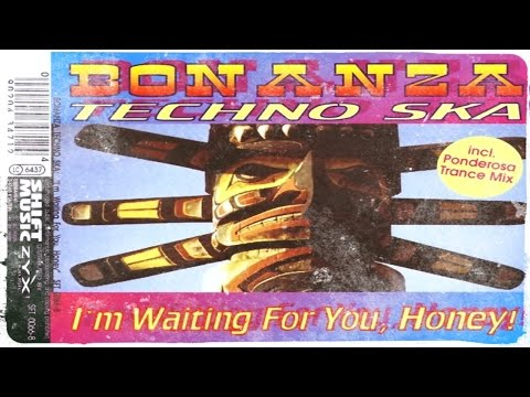Bonanza Techno Ska - I'm Waiting For You, Honey!