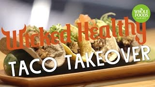 Wicked Healthy Taco Takeover l Whole Foods Market
