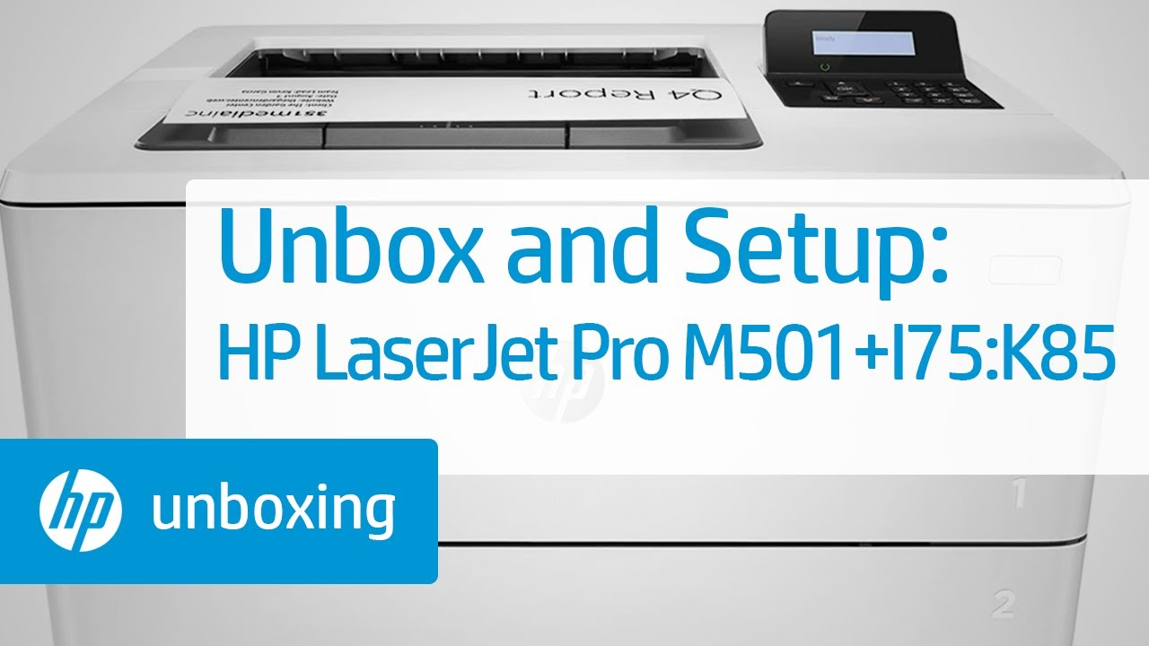 Unboxing And Setting Up The Hp Laserjet Pro M501 Printer