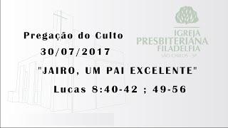 pregação (Jairo, um pai excelente) 30/07/2017