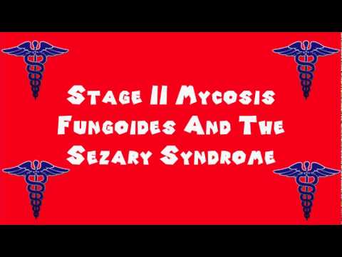 Pronounce Medical Words ― Stage II Mycosis Fungoides And The Sezary Syndrome