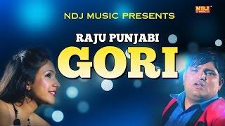 Gori | Raju Punjabi | Krazie Monsta | New Haryanvi Song 2017 Latest | DJ Hits Song 2017 | NDJ Music