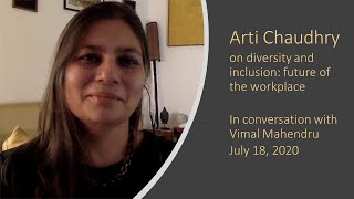Arti Chaudhry on Diversity and Inclusion: Future of Workplace,  with Vimal Mahendru, July 18, 2020