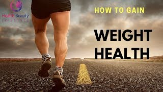 How To Gain Weight Health Fast Naturally - Health Tips