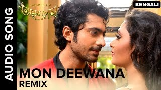 Mon Deewana Remix | Full Audio Song | Amar Prem Bengali Movie 2016
