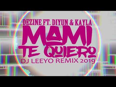Mami Te Quiero - Dezine ft. Diyun & Kayla  ( Dj Leeyo 2019 )