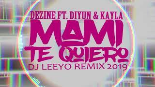 Mami Te Quiero - Dezine ft. Diyun & Kayla  ( Dj Leeyo 2019)