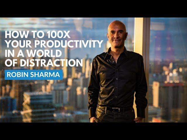 How To 100x Your Productivity In A World Of Distraction   Robin Sharma