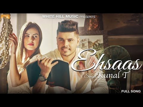 Ehsaas (Full Song) | Kunal T | Latest Punjabi Songs | White Hill Music
