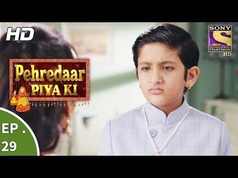 Pehredaar Piya Ki  - पहरेदार पिया की -  Ep 29 - 24th August, 2017 thumbnail